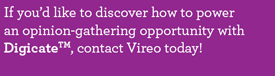 If you'd like to discover how to power an opinion-gathering opportunity with Digicate, contact Vireo today!